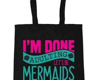 im done adulting lets be mermaids